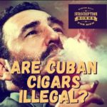 SBFM - Why are Cuban cigars Illegal?